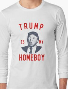 Trump is My Homeboy Long Sleeve T-Shirt