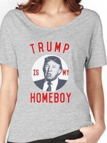 Trump is My Homeboy Women's Relaxed Fit T-Shirt