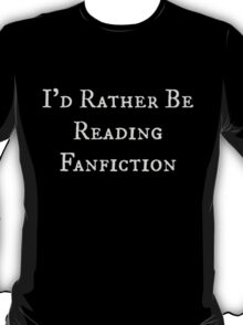 I'd Rather be Reading Fanfiction T-Shirt
