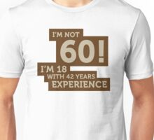 60 years? I m 18 with 42 years experience! Unisex T-Shirt