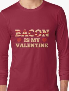 BACON IS MY VALENTINE Long Sleeve T-Shirt