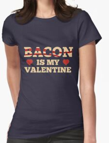 BACON IS MY VALENTINE Womens Fitted T-Shirt