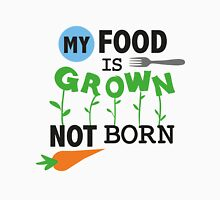 My food is grown, not born Unisex T-Shirt