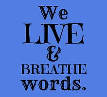 """""""We Live And Breathe Words."""" Will Quote by wessaandjessa"""