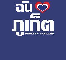 I Heart (Love) Phuket (Chan Rak Phuket) Unisex T-Shirt