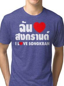 I Heart (Love) Songkran ~ Chan Rak Songkran ~ Thai Language Tri-blend T-Shirt