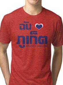 I Heart (Love) Phuket (Chan Rak Phuket) Tri-blend T-Shirt
