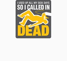 I signed up dead at work! Unisex T-Shirt