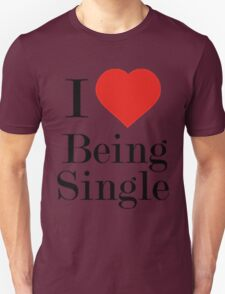 I LOVE BEING SINGLE Unisex T-Shirt