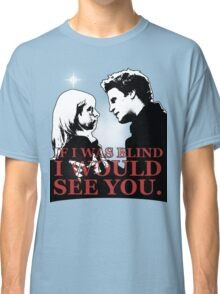 Buffy & Angel; I WOULD SEE YOU Classic T-Shirt