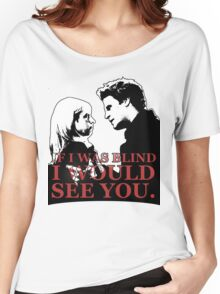 Buffy & Angel; I WOULD SEE YOU Women's Relaxed Fit T-Shirt