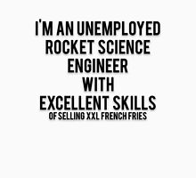 I'M AN UNEMPLOYED ROCKET SCIENCE ENGINEER WITH EXCELLENT SKILLS OF SELLING XXL FRENCH FRIES Unisex T-Shirt