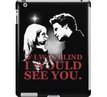Buffy & Angel; I WOULD SEE YOU iPad Case/Skin