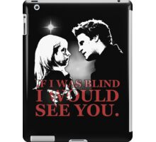 Buffy & Angel; I WOULD SEE YOU iPad Case/Skin