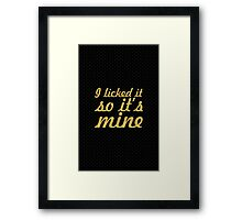 I liked it so it's mine - Inspirational Quote Framed Print