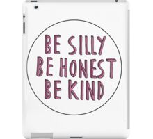 """Be silly, be honest, be kind"" iPad Case/Skin"