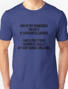 ONE OF MY NUMEROUS TALENTS IS SUPERINTELLIGENCE - ONE IS FAST FOOD BUSINESS SKILLS AT VERY HANDS-ON LEVEL T-Shirt