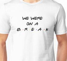 Friends - We Were On A Break Unisex T-Shirt
