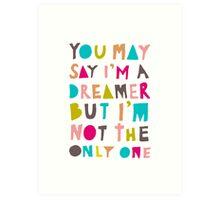 You May Say I'm A Dreamer - Colour Version Art Print