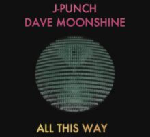 All This Way (J-Punch and Dave Moonshine) by hookthecaptain