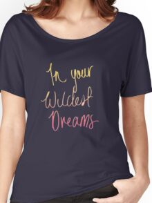 In your Wildest Dream Women's Relaxed Fit T-Shirt