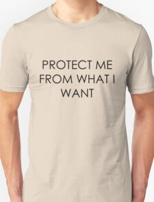 Protect Me From What I Want Unisex T-Shirt