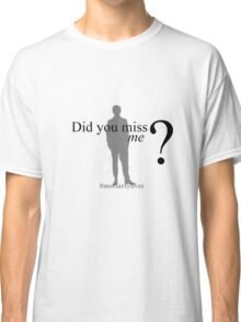 Did you miss me ? #moriartylives Classic T-Shirt