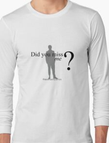 Did you miss me ? #moriartylives Long Sleeve T-Shirt
