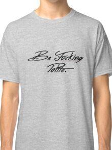 Be Fucking Polite Funny t-shirt Classic T-Shirt