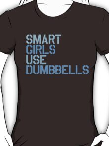 Smart Girls Use Dumbbells (blue) T-Shirt
