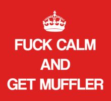 Fuck calm and get muffler  by hoang