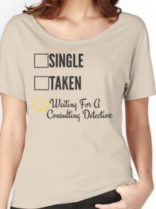 SINGLE TAKEN WAITING FOR A CONSULTING DETECTIVE Women's Relaxed Fit T-Shirt