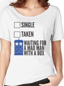 SINGLE TAKEN WAITING FOR A MAD MAN WITH A BOX Women's Relaxed Fit T-Shirt