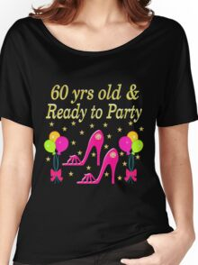 60 YEARS OLD AND READY TO PARTY Women's Relaxed Fit T-Shirt