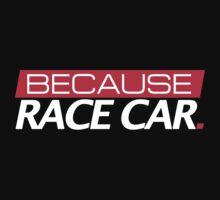 Because Race Car Baby Tee