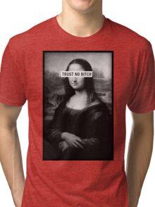 Mona Lisa - Trust no bitch Tri-blend T-Shirt