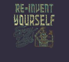 RE-INVENT YOURSELF EVERYDAY Unisex T-Shirt