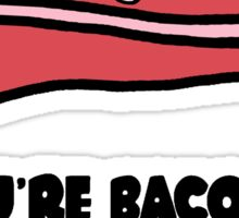 You're Bacon Me Crazy Sticker