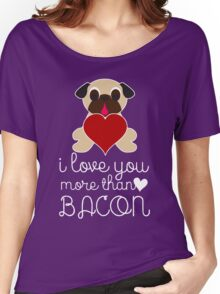 I Love You More Than Bacon Pug With Heart Women's Relaxed Fit T-Shirt