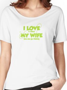 I love it when my wife lets me go fishing Women's Relaxed Fit T-Shirt