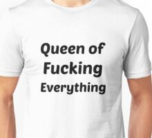Queen of Fucking Everything Unisex T-Shirt