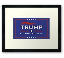 Donald: Make America Hate Again!  Framed Print
