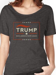 Donald: Make America Hate Again!  Women's Relaxed Fit T-Shirt