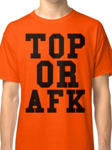 Top Or Afk Classic T-Shirt