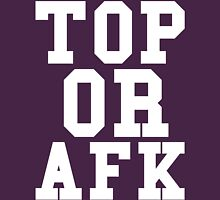 Top Or Afk Unisex T-Shirt