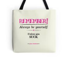 """Remember, always be yourself. Unless you suck."" (Joss Whedon) - Light Tote Bag"