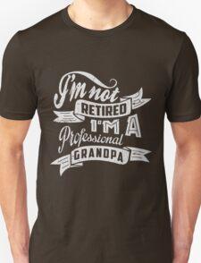 I'm Not Retired I'm A Professional Grandpa Unisex T-Shirt
