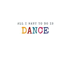 All I want to do is Dance by IdeasForArtists