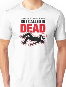 I signed up dead at work! Unisex T-Shirt