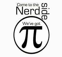 Come to the Nerd Side. We've Got Pi. Unisex T-Shirt